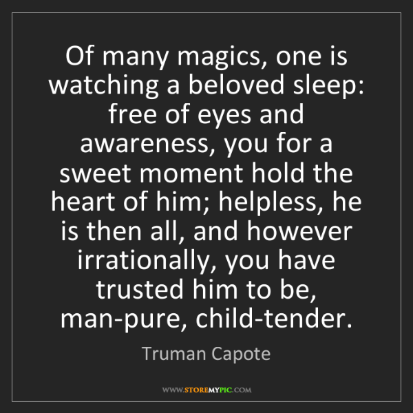 Truman Capote: Of many magics, one is watching a beloved sleep: free...