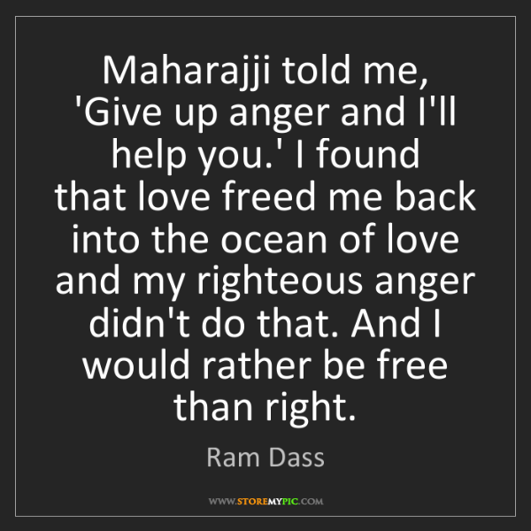 Ram Dass: Maharajji told me, 'Give up anger and I'll help you.'...