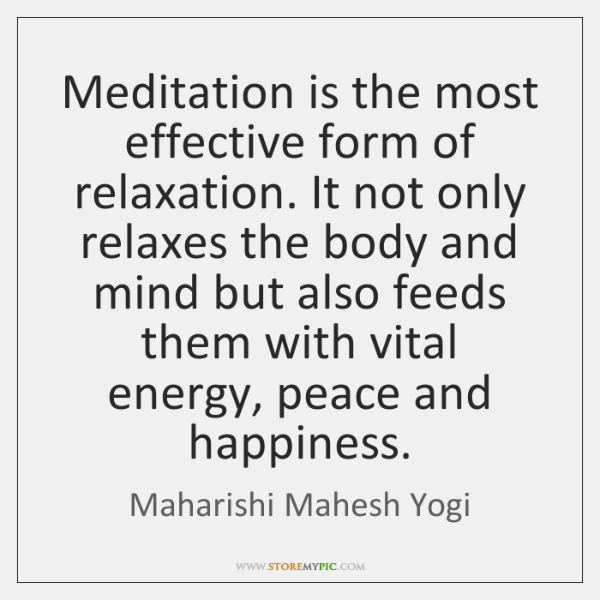 Meditation is the most effective form of relaxation. It not only relaxes ...