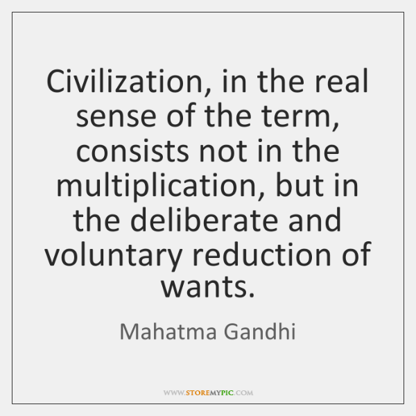 Civilization, in the real sense of the term, consists not in the ...