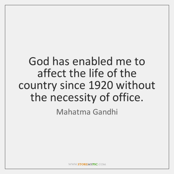 God has enabled me to affect the life of the country since 1920 ...