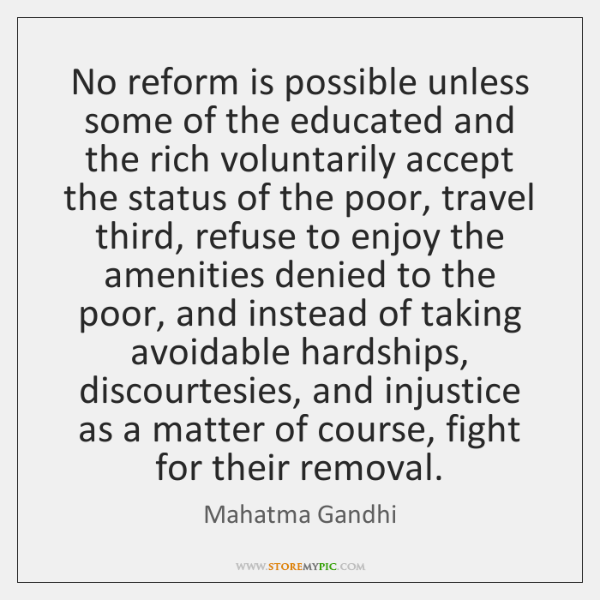 No reform is possible unless some of the educated and the rich ...