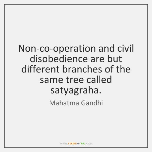 Non-co-operation and civil disobedience are but different branches of the same tree ...