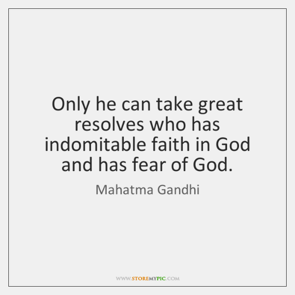 Only he can take great resolves who has indomitable faith in God ...
