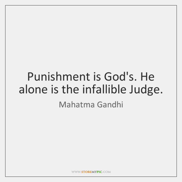 Punishment is God's. He alone is the infallible Judge.