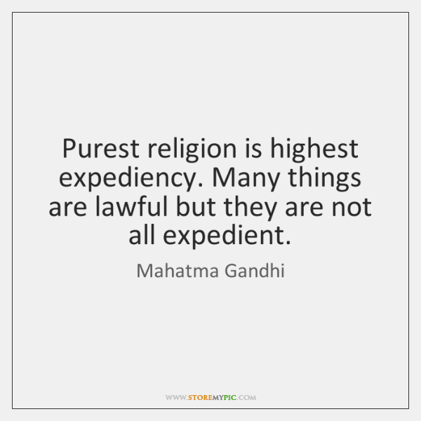 Purest religion is highest expediency. Many things are lawful but they are ...