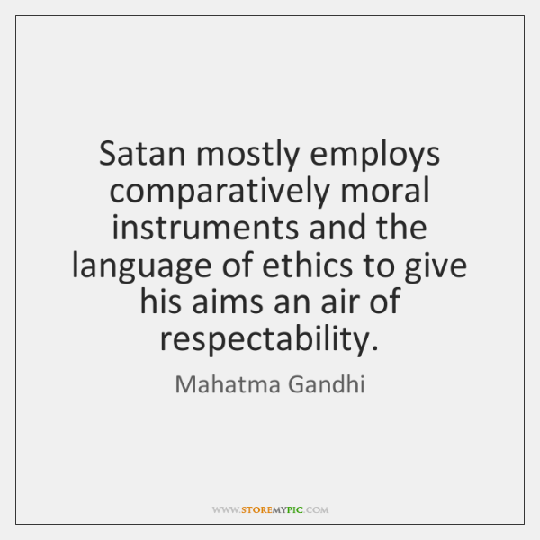 Satan mostly employs comparatively moral instruments and the language of ethics to ...
