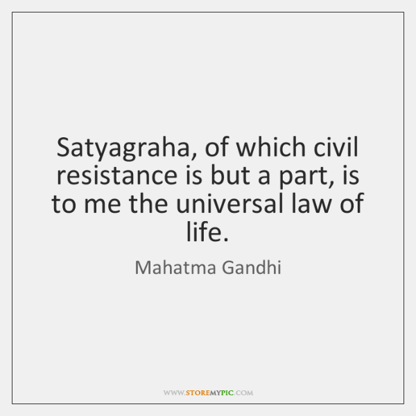 Satyagraha, of which civil resistance is but a part, is to me ...