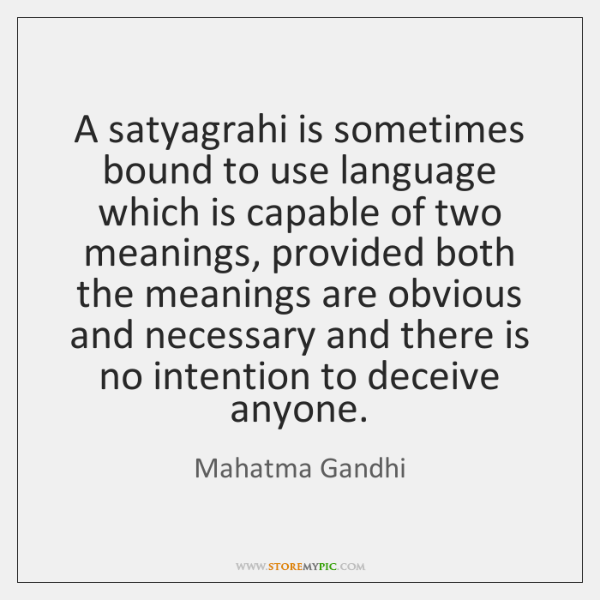 A satyagrahi is sometimes bound to use language which is capable of ...