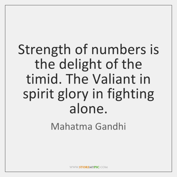 Strength of numbers is the delight of the timid. The Valiant in ...