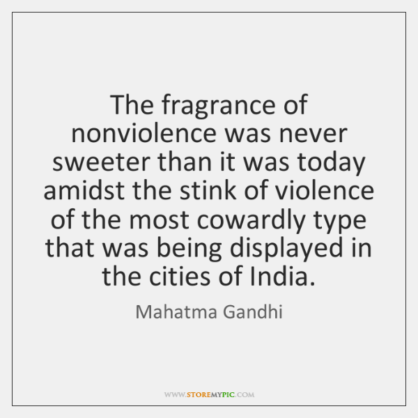 The fragrance of nonviolence was never sweeter than it was today amidst ...