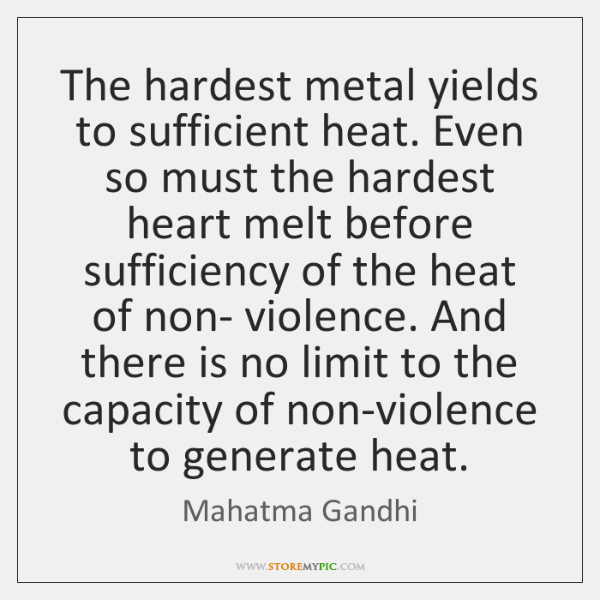 The hardest metal yields to sufficient heat. Even so must the hardest ...