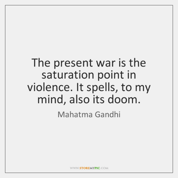 The present war is the saturation point in violence. It spells, to ...