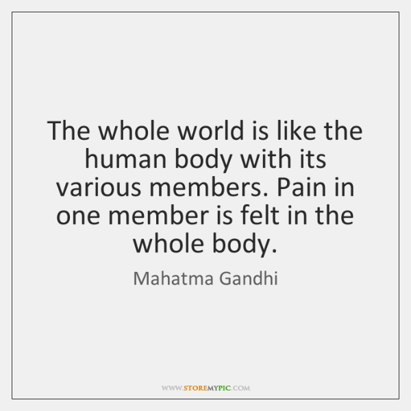 The whole world is like the human body with its various members. ...