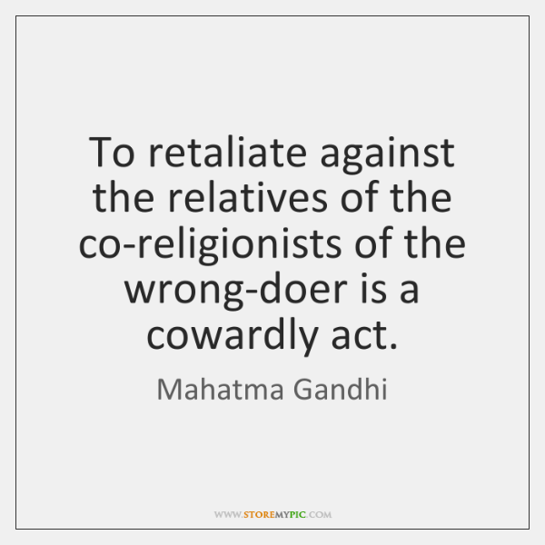 To retaliate against the relatives of the co-religionists of the wrong-doer is ...