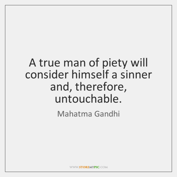 A true man of piety will consider himself a sinner and, therefore, ...