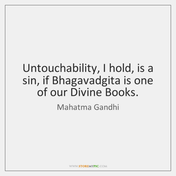 Untouchability, I hold, is a sin, if Bhagavadgita is one of our ...