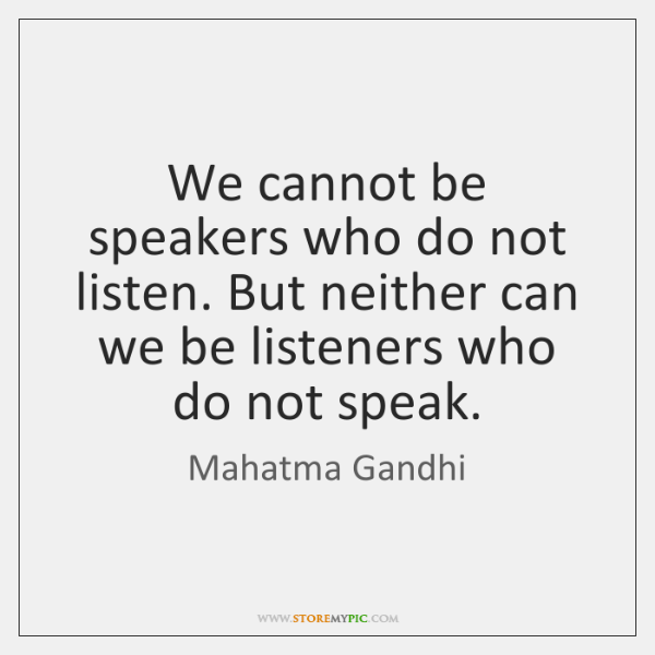 We cannot be speakers who do not listen. But neither can we ...