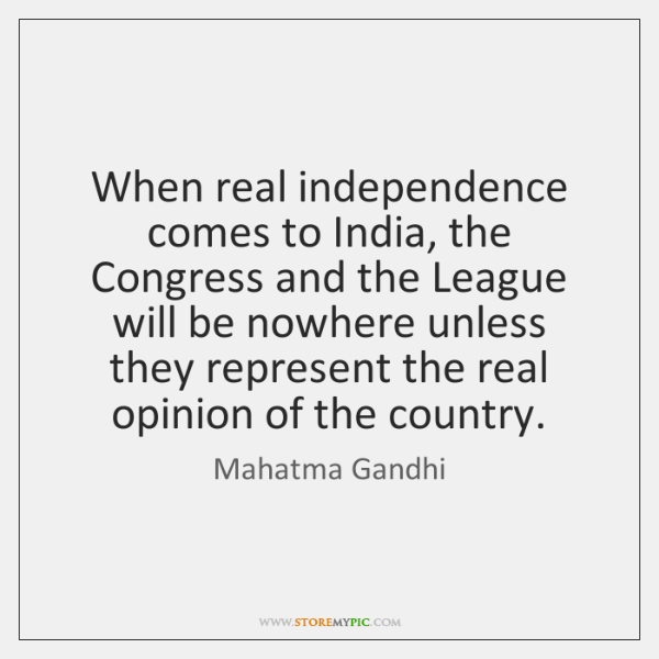 When real independence comes to India, the Congress and the League will ...