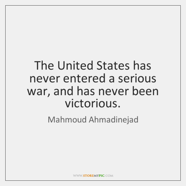 The United States has never entered a serious war, and has never ...