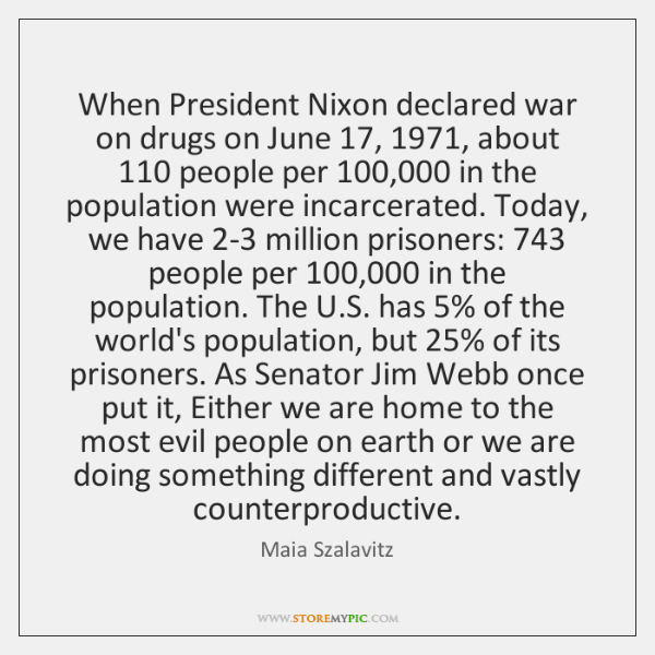 When President Nixon declared war on drugs on June 17, 1971, about 110 people per 100,000 ...