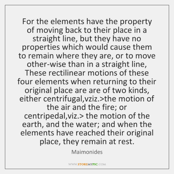 For the elements have the property of moving back to their place ...