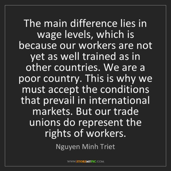 Nguyen Minh Triet: The main difference lies in wage levels, which is because...