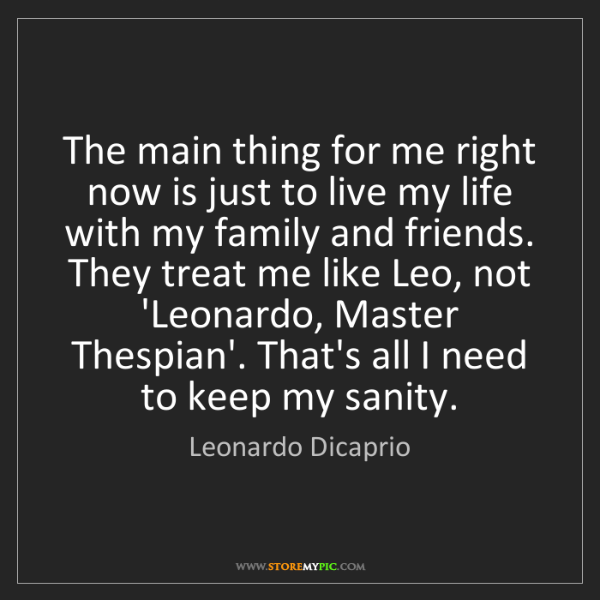 Leonardo Dicaprio: The main thing for me right now is just to live my life...