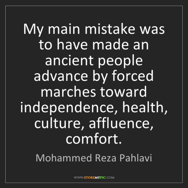 Mohammed Reza Pahlavi: My main mistake was to have made an ancient people advance...