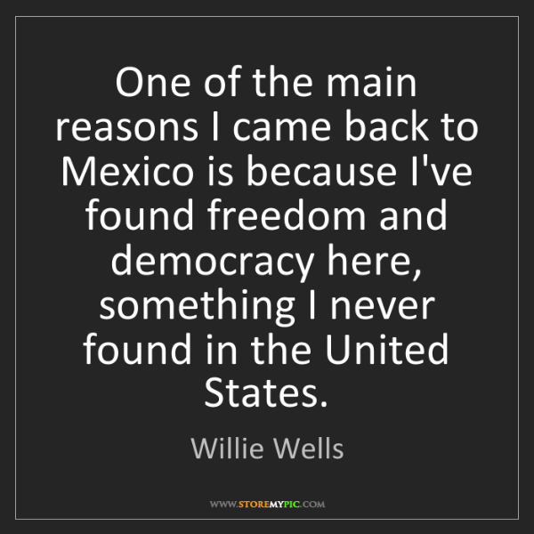 Willie Wells: One of the main reasons I came back to Mexico is because...
