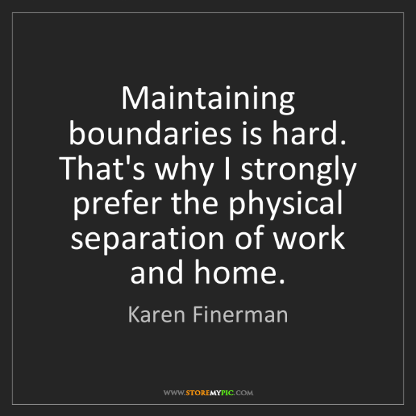 Karen Finerman: Maintaining boundaries is hard. That's why I strongly...