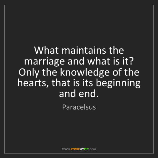 Paracelsus: What maintains the marriage and what is it? Only the...