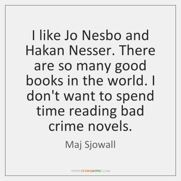 I like Jo Nesbo and Hakan Nesser. There are so many good ...