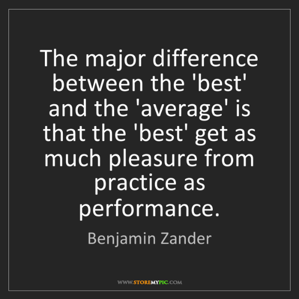 Benjamin Zander: The major difference between the 'best' and the 'average'...