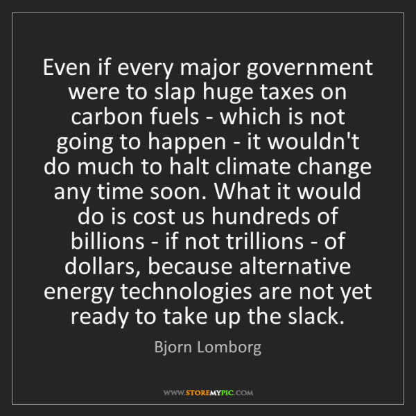Bjorn Lomborg: Even if every major government were to slap huge taxes...