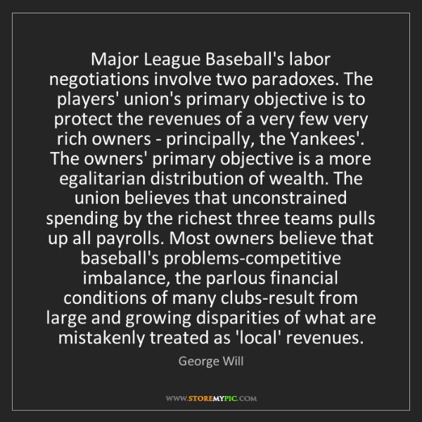 George Will: Major League Baseball's labor negotiations involve two...