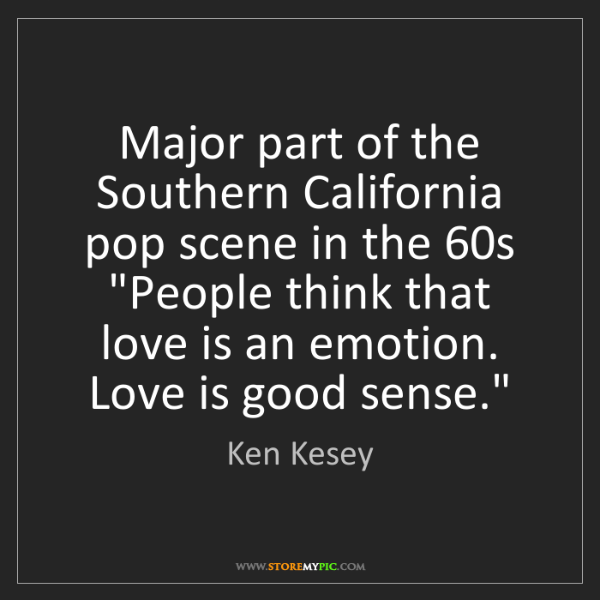 Ken Kesey: Major part of the Southern California pop scene in the...