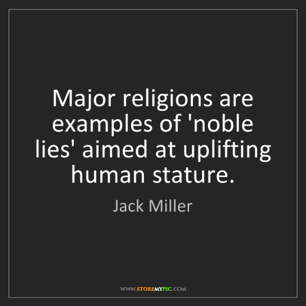 Jack Miller: Major religions are examples of 'noble lies' aimed at...