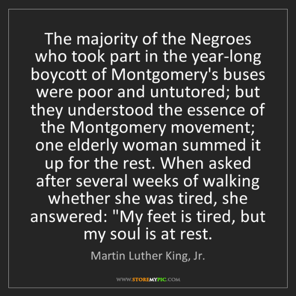 Martin Luther King, Jr.: The majority of the Negroes who took part in the year-long...