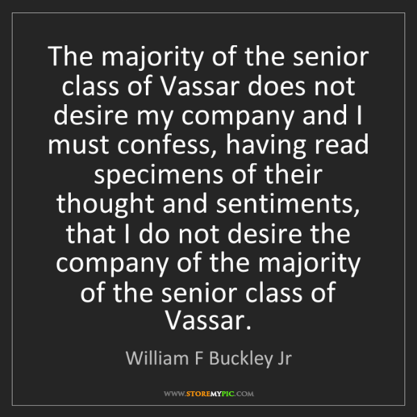 William F Buckley Jr: The majority of the senior class of Vassar does not desire...