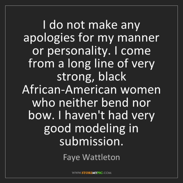 Faye Wattleton: I do not make any apologies for my manner or personality....