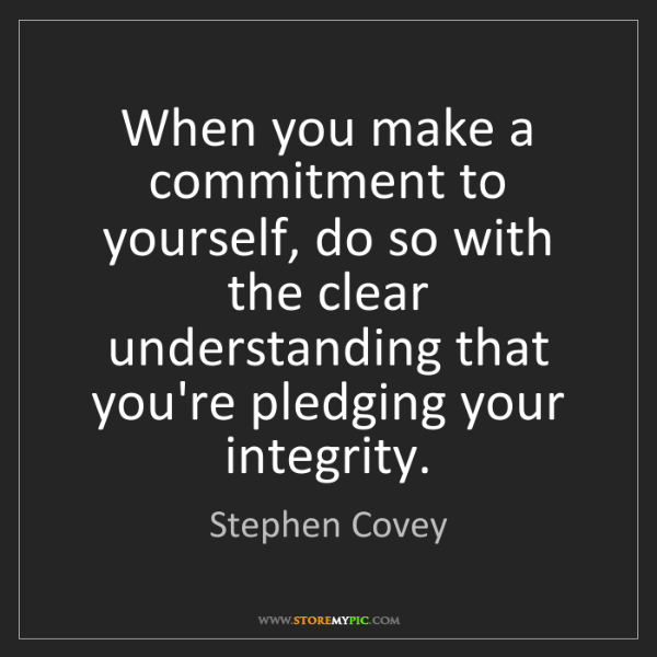 Stephen Covey: When you make a commitment to yourself, do so with the...
