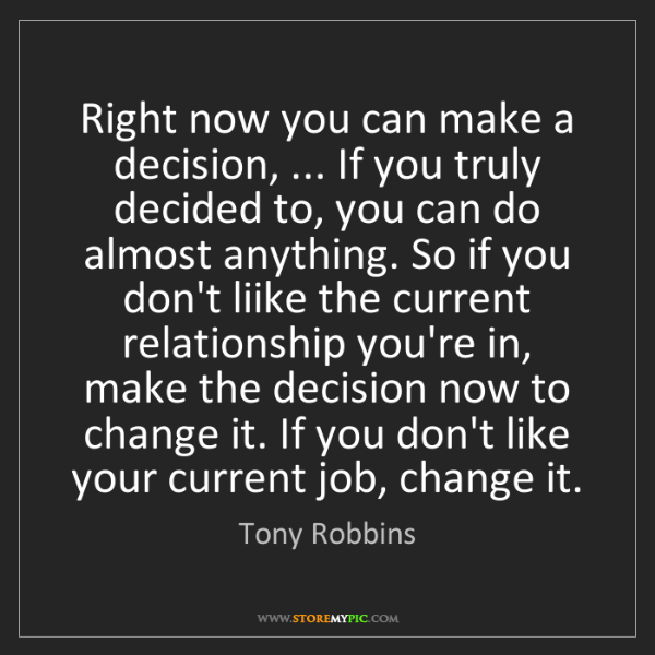 Tony Robbins: Right now you can make a decision, ... If you truly decided...