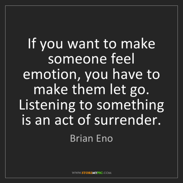 Brian Eno: If you want to make someone feel emotion, you have to...