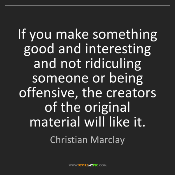 Christian Marclay: If you make something good and interesting and not ridiculing...