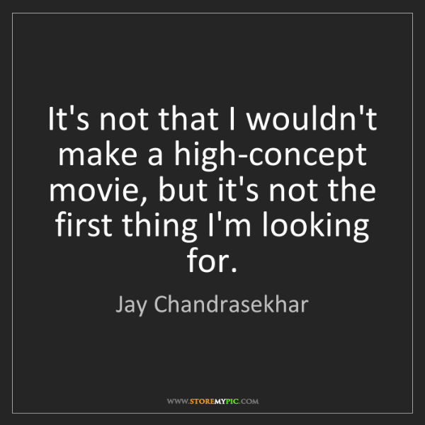 Jay Chandrasekhar: It's not that I wouldn't make a high-concept movie, but...