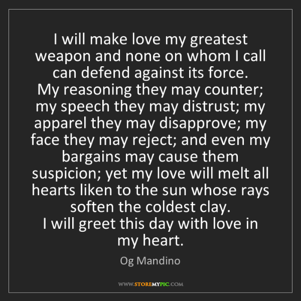 Og Mandino: I will make love my greatest weapon and none on whom...