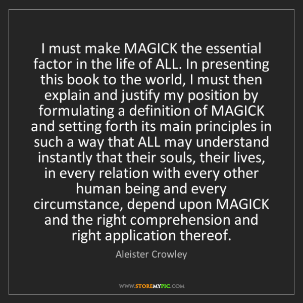 Aleister Crowley: I must make MAGICK the essential factor in the life of...