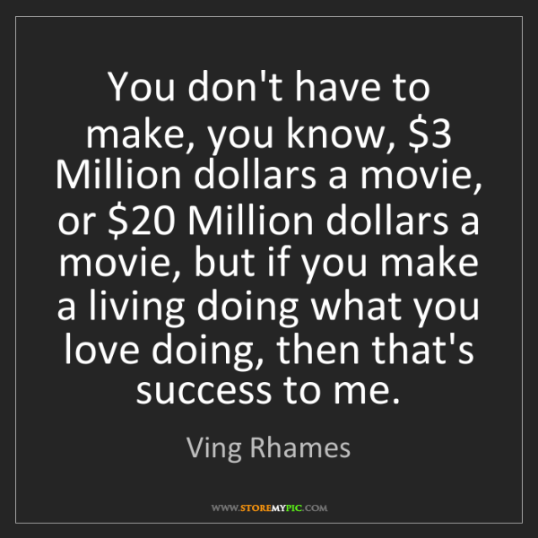 Ving Rhames: You don't have to make, you know, $3 Million dollars...