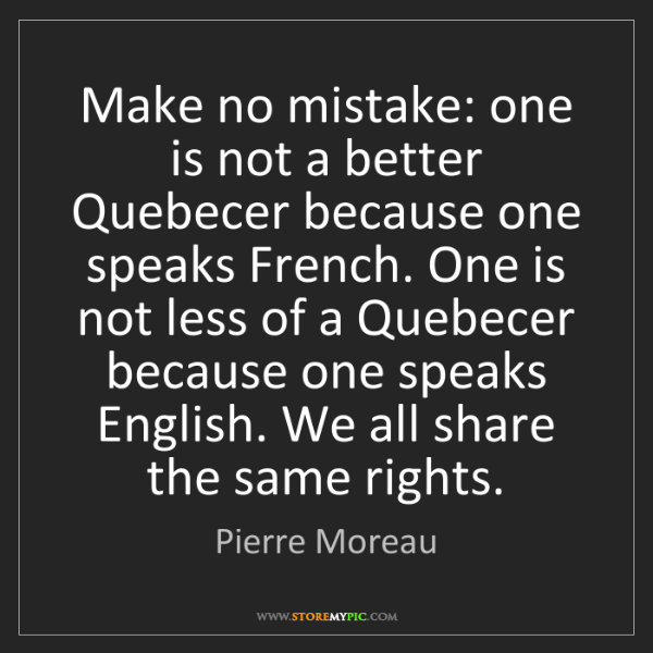 Pierre Moreau: Make no mistake: one is not a better Quebecer because...